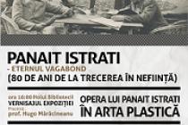 """Panait Istrati - eternul vagabond"" - expozitie si masa rotunda la Biblioteca Judeteană ""Panait Istrati"" Braila"