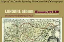 Lansarea albumului Descriptio Danubii – un fluviu de-a lungul a patru secole de cartografie