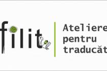 Atelierele FILIT pentru traducatori, înscrieri pâna pe 19 iunie 2015