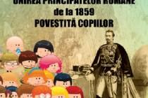 UNIREA PRINCIPATELOR ROMÂNE DE LA  1859 POVESTITĂ COPIILOR