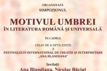 """FESTIVALUL """"ANA BLANDIANA"""", EDIȚIA A VIII-A. SIMPOZION """"MOTIVUL UMBREI ÎN LITERATURA ROMÂNĂ ȘI UNIVERSALĂ"""""""