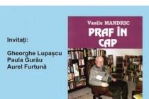 Scriitorul brăilean Vasile Mandric și-a lansat volumul de tablete literare Praf în cap