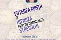 """Workshop gratuit """"Puterea minții și hipnoză pentru diminuarea stresului"""""""