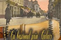 Cu bastonul prin GALATZ