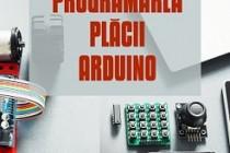 Apariție editorială: Programarea plăcii Arduino, autor profesor Traian Anghel