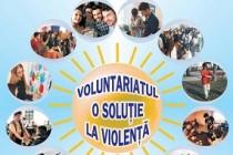 """""""Voluntariatul, o soluție pentru violență"""""""