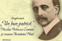 """""""UN BUN PATRIOT."""" NICOLAE PETRESCU-COMNEN ŞI CREAREA ROMÂNIEI MARI"""