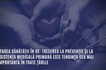 Starea sănătății în UE: trecerea la prevenție și la asistența medicală primară este tendința cea mai importantă în toate țările